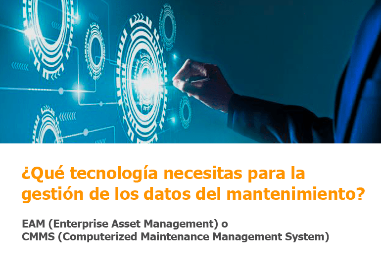 ¿Qué tecnología necesitas para la gestión de los datos del mantenimiento? EAM o CMMS