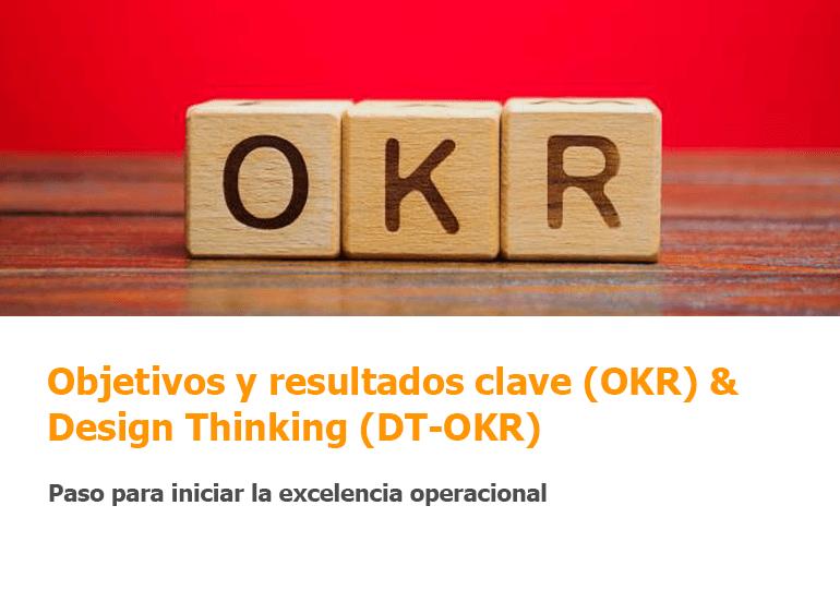 Objetivos y resultados clave (OKR) & Design Thinking, (DT-OKR) Paso para iniciar la excelencia operacional