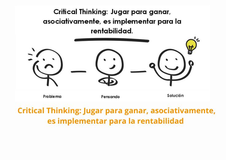 Critical Thinking: Jugar para ganar, asociativamente, es implementar para la rentabilidad