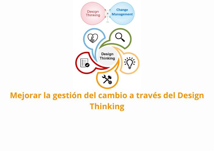 Mejorar la gestión del cambio a través del Design Thinking