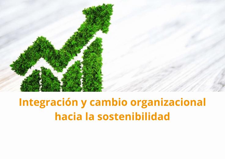 Integración y cambio organizacional hacia la sostenibilidad